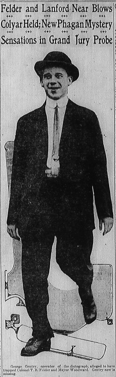 George Gentry, operator of the dictograph, alleged to have trapped Colonel T. B. Felder and Mayor Woodward. Gentry now is missing.